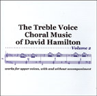 The Treble Voice Choral Music of David Hamilton Vol. 2 - CD