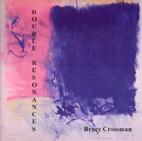 Bruce Crossman: Double Resonances