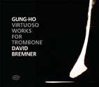GUNG-HO - Virtuoso Works for Trombone | David Bremner - CD