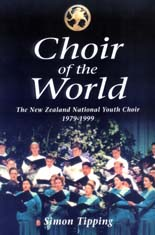 Choir of the World - The New Zealand National Youth Choir 1979-1999