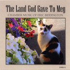 Eric Biddington: The Land God Gave To Meg - Chamber Music of Eric Biddington