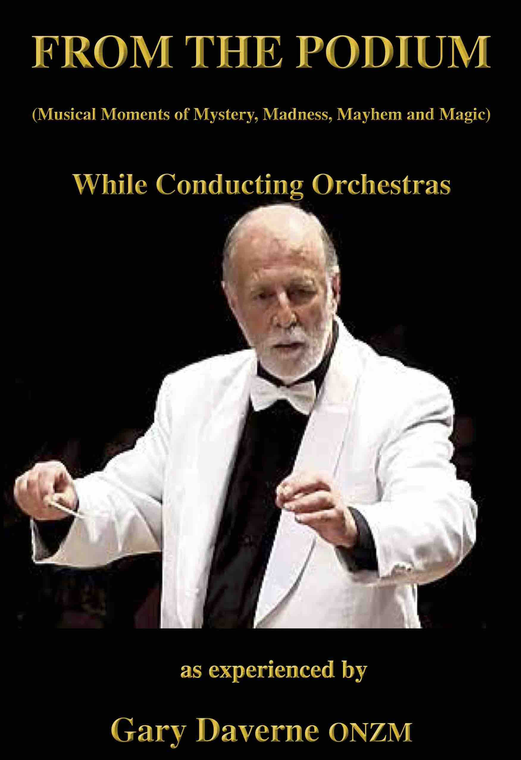 From the Podium (Musical Moments of Mystery, Madness, Mayhem and Magic) While Conducting Orchestras