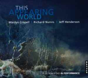 Jeff Henderson, Marilyn Crispell and Richard Nunns | This Appearing World - CD