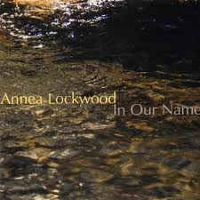 Annea Lockwood: In Our Name - CD
