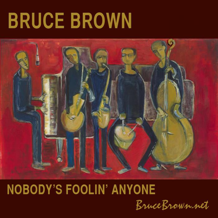Bruce Brown: Nobody's Foolin' Anyone - AUDIO