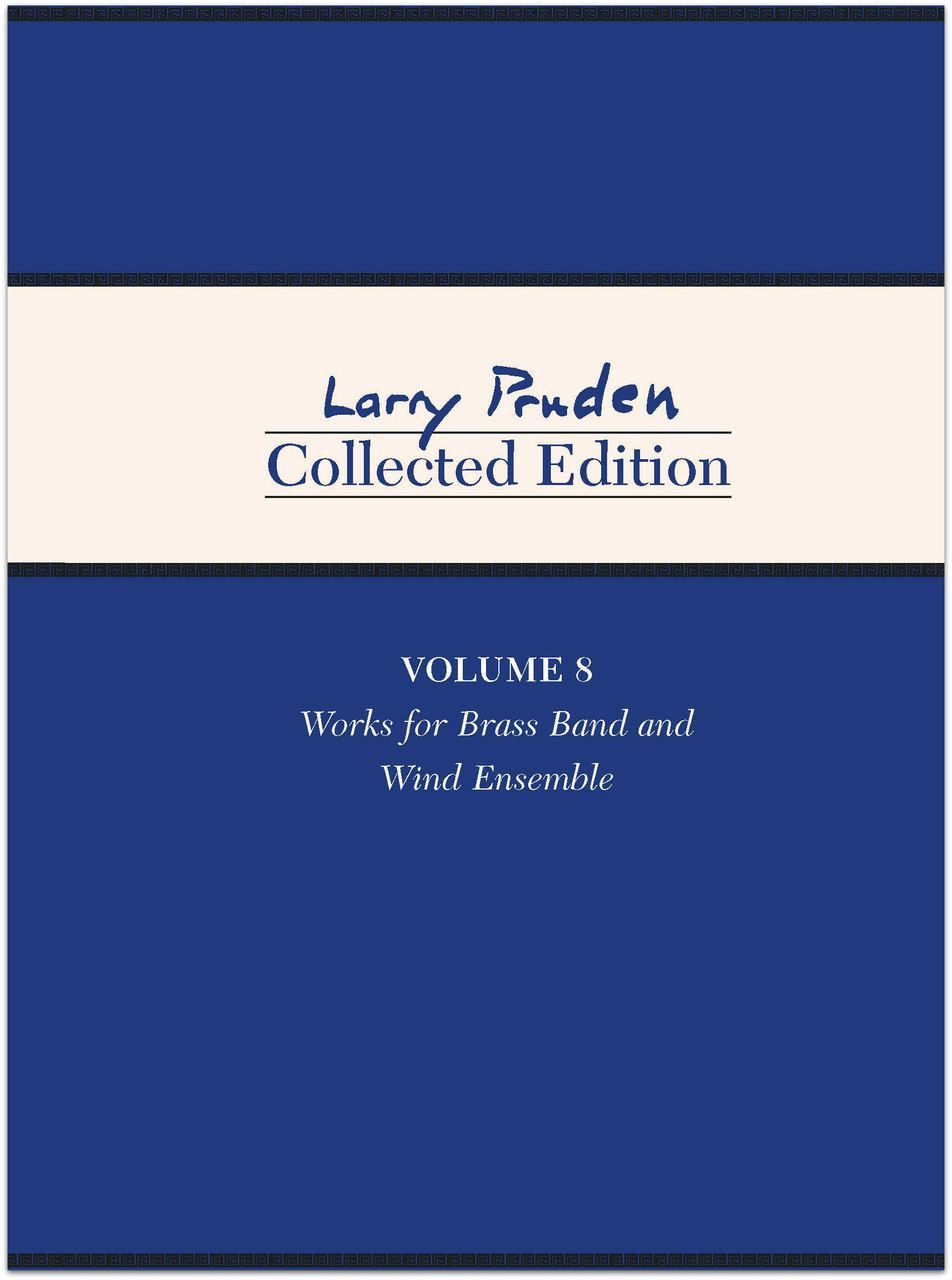 Larry Pruden Collected Edition: Volume 8: Works for Brass Band and Wind Ensemble - hardcopy SCORE