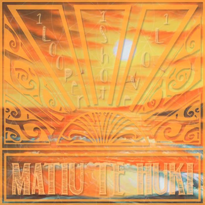 Matiu Te Huki | 1 Looper, 1 Shot, 1 Love - expanding DIGITAL ALBUM
