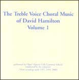 The Treble Voice Choral Music of David Hamilton Vol 1 - CD