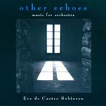 Eve de Castro-Robinson: Other Echoes - music for orchestra