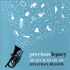 Precious Legacy: Museum music by Jonathan Besser